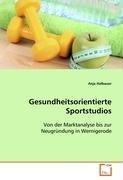 Gesundheitsorientierte Sportstudios: Von der Marktanalyse bis zur Neugründung in Wernigerode