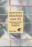 Abschied vom I.Q.: Die Rahmen-Theorie der vielfachen Intelligenzen