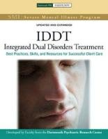 Integrated Dual Disorders Treatment (IDDT): Best Practices, Skills and Resources for Successful Client Care