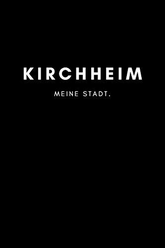 Kirchheim: Notizbuch, Notizblock, Notebook | Liniert, Linien, Lined | DIN A5 (6x9 Zoll), 120 Seiten | Notizen, Termine, Planer, Tagebuch, Organisation | Deine Stadt, Dorf, Region, Liebe und Heimat
