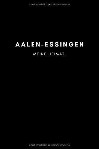 Aalen-Essingen: Notizbuch, Notizblock, Notebook | Punktraster, Punktiert, Dotted | 120 Seiten, DIN A5 (6x9 Zoll) | Notizen, Termine, Ideen, Skizzen, ... | Deine Stadt, Dorf, Region, Liebe und Heimat