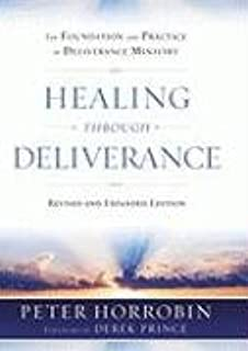 Healing through Deliverance: The Foundation and Practice of Deliverance Ministry