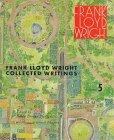 Coll Writings V 5FLW (Frank Lloyd Wright Collected Writings) - Frank Lloyd Wright
