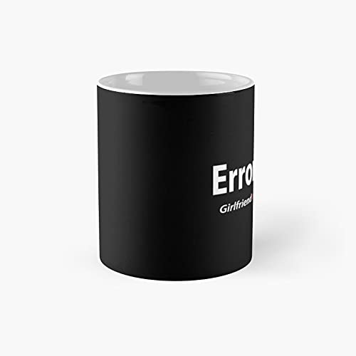 Error 404 - Girlfriend Not Found Classic Mug Funny Gift Coffee Tea Cup White 11 Oz The Best Gift For Holidays.