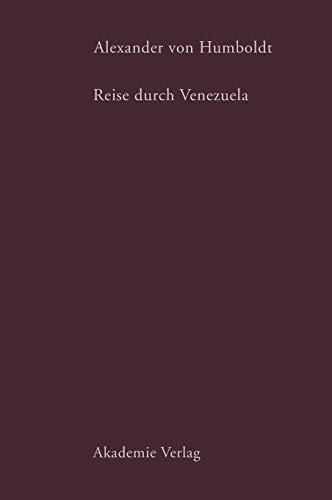 Alexander von Humboldt. Reise durch Venezuela: Auswahl aus den amerikanischen Reisetagebücher: Auswahl aus den amerikanischen Reisetagebüchern (Beiträge zur Alexander-von-Humboldt-Forschung, Band 12)