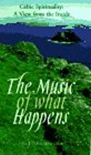 The Music of What Happens: Celtic Spirituality : A View from the Inside