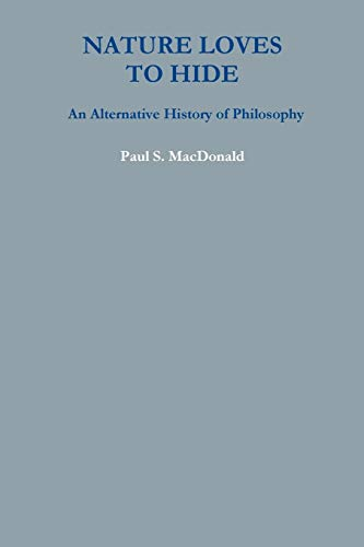 Compare Textbook Prices for Nature Loves to Hide: An Alternative History of Philosophy  ISBN 9780359197903 by MacDonald, Paul S.