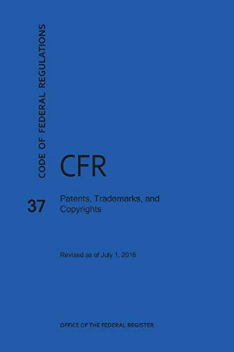 Code of Federal Regulations Title 37, Patents, Trademarks and Copyrights, 2016