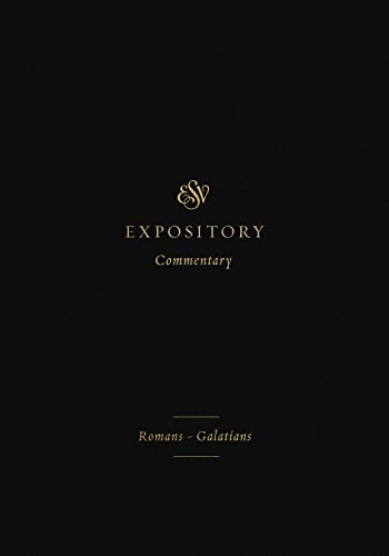 ESV Expository Commentary: Romans–Galatians (Volume 10) (ESV Expository Commentary, Volume 10)