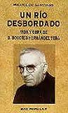 Un río desbordado.: Vida y obra de Don Doroteo Hernández Vera, fundador del Instituto Secular...