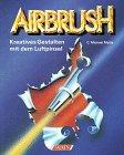 Airbrush: Kreatives Gestalten mit dem Luftpinsel (Falken Bücher)
