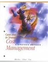 "Cases and Readings in Strategic Cost Management for Use with ""Cost Management: A Strategic Emphasis"""