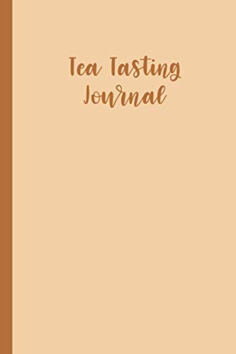 Tea Tasting Journal: Tea Reviewing/Rating Notebook, Tea Lover's Gifts
