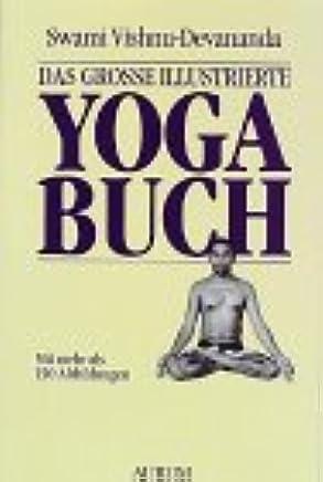 Das große illustrierte Yoga- Buch: Swami Vishnudevananda ...