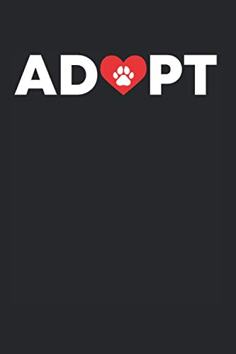 Adopt: Animal Rescue Notebook Dog Lover & Rescuer (Blank Lined Notebook, 120 Pages, 6