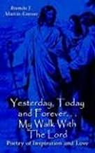 Yesterday, Today and Forever. . . My Walk With The Lord: Poetry of Inspiration and Love