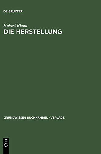 Grundwissen Buchhandel, Verlage, Bd.5, Die Herstellung: Ein Handbuch für die Gestaltung, Technik und Kalkulation von Buch, Zeitschrift und Zeitung