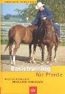 Basistraining für Pferde: Richtig ausbilden – Problemen vorbeugen