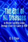 The End of All Diseases: An Obscure San Diego Genius Develops A Cure For Cancer in 1930