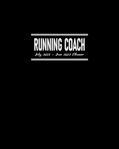Running Coach Planner July 2021 - June 2022: Calendar to Schedule Practice Sessions; Address Book for Team's Contact Details; Journal Pages for ... for Planning Training and Game Strategies