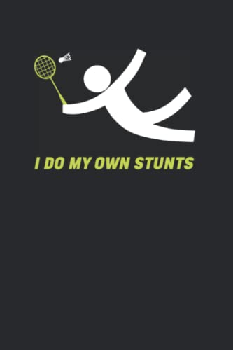 Compare Textbook Prices for I Do My Own Stunts: Badminton Players Notebook blank lined Journal for Racket Sports Fans, 120 Pages, 6x9  ISBN 9798498415109 by Designs, Fun Trendy Badminton Lover