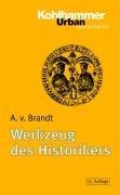 Werkzeug des Historikers: Eine Einführung in die Historischen Hilfswissenschaften.<br>Mit Literaturnachträgen von Franz Fuchs