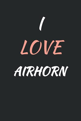 I Love AIRHORN: Cool AIRHORN Notebook Journal For Girls, Boys, Kids, Teenagers who love AIRHORN . Perfect Birthday Gift Idea For AIRHORN Lovers. Blank Lined AIRHORN Notebook Diary .