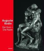 Auguste Rodin: Der Kuss - Die Paare. Katalogbuch zur Ausstellung in München, Kunsthalle Hypo-Kulturstiftung, 22.9.2006-7.01.2007, Essen, Museum Folkwang, 25.1.2007-9.4.2007