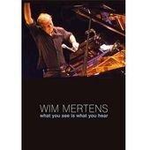 Wim Mertens - What You See Is What You Hear [Edizione: Regno Unito]