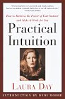 Practical Intuition: How to Harness the Power of Your Instinct and Make It Work for You