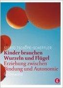 Kinder brauchen Wurzeln und Flügel: Erziehung zwischen Bindung und Autonomie von Sigrid Tschöpe-Scheffler ( 2002 )