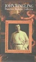 John Ringling: Dreamer, Builder, Collector