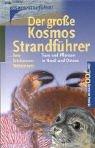 Der Kosmos-Strandführer: Tiere und Pflanzen in Nord- und Ostsee. Über 700 Arten im Porträt