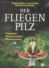 Der Fliegenpilz: Traumkult - Märchenzauber - Mythenrausch (Psychoaktive Pflanzen)