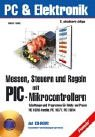 Messen, Steuern und Regeln mit PIC-Mikrocontrollern: Schaltungen und Programme für Praxis und Hobby PIC 16CC5X-Familie - PIC 16C71 - PIC 16F84