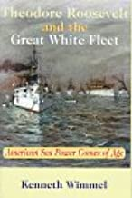 Theodore Roosevelt and the Great White Fleet: American Sea Power Comes of Age
