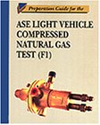 Preparation Guide for the Light Vehicle ASE Compressed Natural Gas Test F1 (It-Automotive Technology)