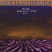 Abdullah Ibrahim - Water From An Ancient Well (IMPORT)