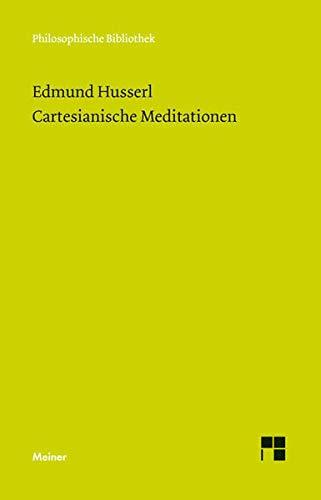Cartesianische Meditationen: Eine Einleitung in die Phänomenologie (Philosophische Bibliothek)