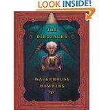 The Dinosaurs of Waterhouse Hawkins: An Illuminating History of Mr. Waterhouse H