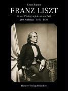 Franz Liszt in der zeitgenoessischen Photographie: 260 Portraits 1843-1886