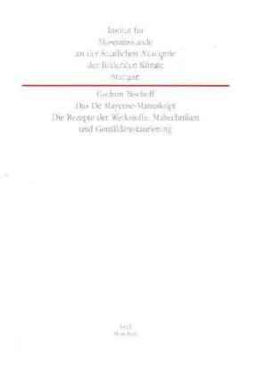 Das De Mayerne-Manuskript: Die Rezepte der Werkstoffe, Maltechniken und Gemälderestaurierung (Weisse Reihe am Institut für Museumskunde an der Staatlichen Akademie der Bildenden Künste Stuttgart)