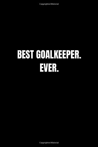 Best Goalkeeper. Ever.: Lined Notebook, Journal, Diary (110 Pages, 6 x 9) Gift Idea
