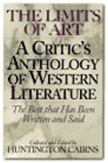 The Limits of Art: A Critic's Anthology of Western Literature (the Best that Has Been Written and Said)