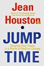 Jump Time: Shaping Your Future In A World of Radical Change by Jean Houston (2000-05-22)