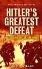 Hitler's Greatest Defeat: The Collapse Of The Army Group Centre, June 1944 (The World of War): Paul Adair