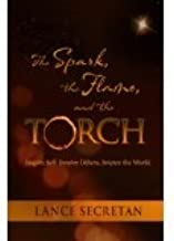 Lance Secretan'sThe Spark, the Flame, and the Torch:Inspire Self. Inspire Others. Inspire the World. [Hardcover](2010)