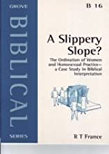 A Slippery Slope?: The Ordination of Women and Homosexual Practice - A Case Study in Biblical Interpretation by R. T. France (2000-06-01)