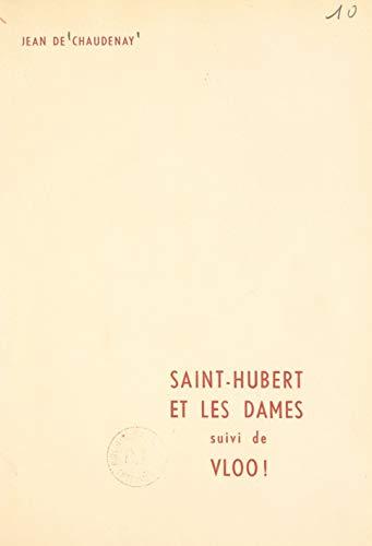 Saint-Hubert et les dames: Suivi de Vloo ! (French Edition)