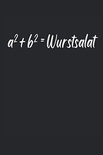 a2 + b2 = Wurstsalat: Mathe Wurstsalat Mathematiker Humor Schule Geschenke Notizbuch liniert (A5 Format, 15,24 x 22,86 cm, 120 Seiten)